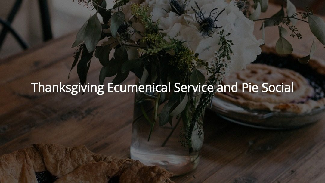 Thanksgiving Ecumenical Service and Pie Social