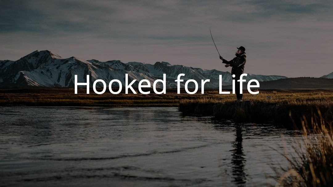 """""""Hooked For Life"""""""